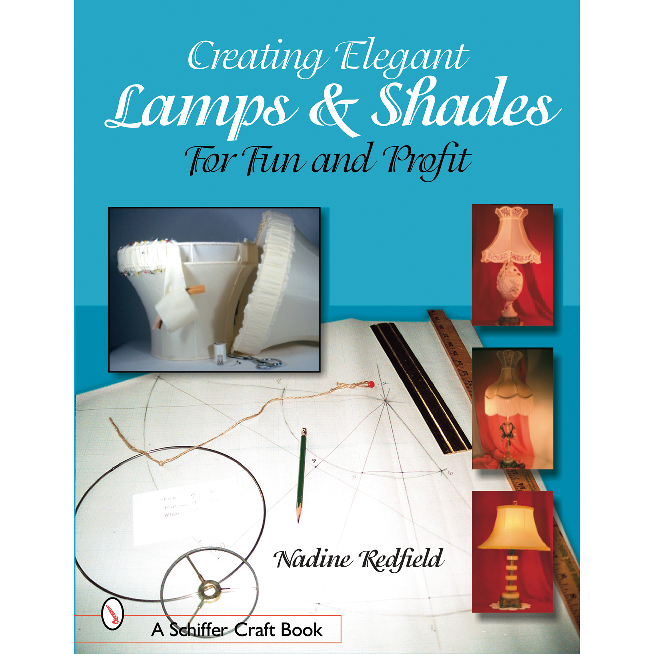 Creating Elegant Lamps & Shades: For Fun and Profit
