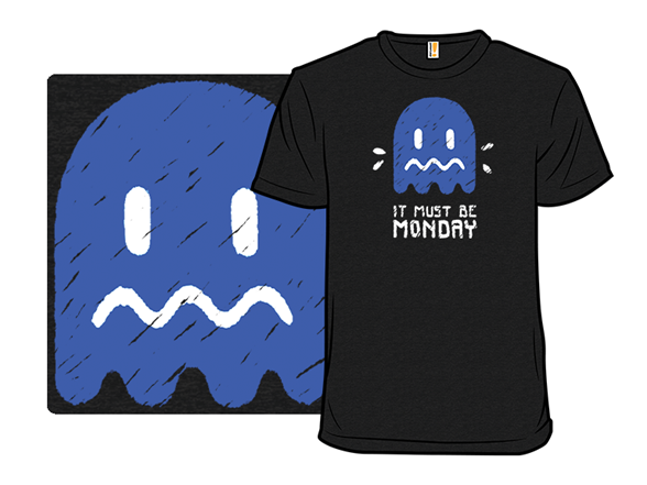 It Must Be Monday T Shirt