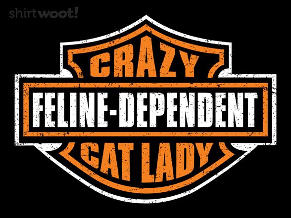 Feline Dependent T Shirt
