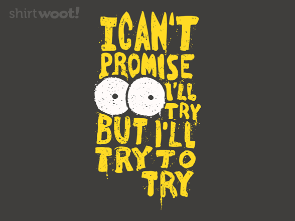 Try To Try T Shirt