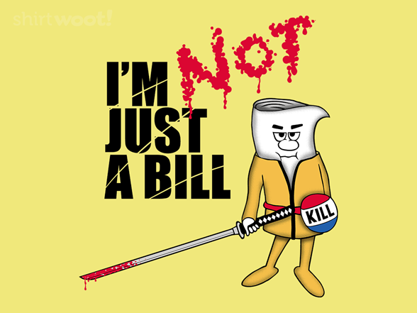 I Am Not Just A Bill T Shirt