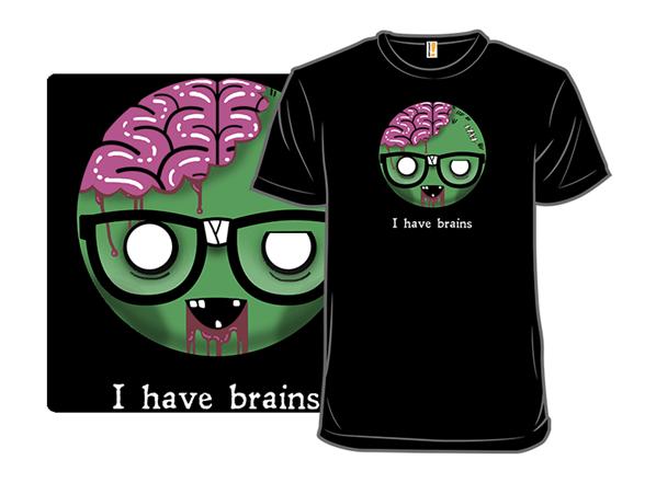 I Have Brains T Shirt
