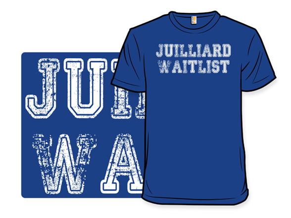 Juilliard Waitlist T Shirt