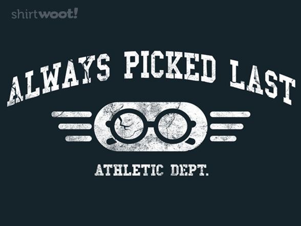 Always Picked Last T Shirt