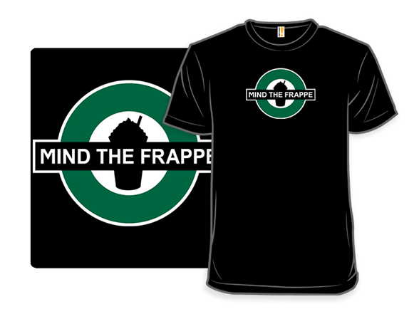 Mind The Frappe T Shirt