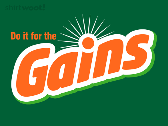 For The Gains T Shirt