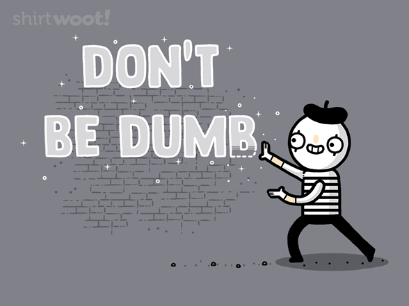 Don't Be Dumb T Shirt