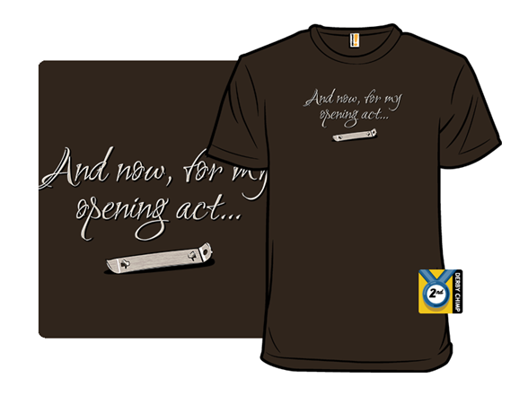 My Opening Act T Shirt
