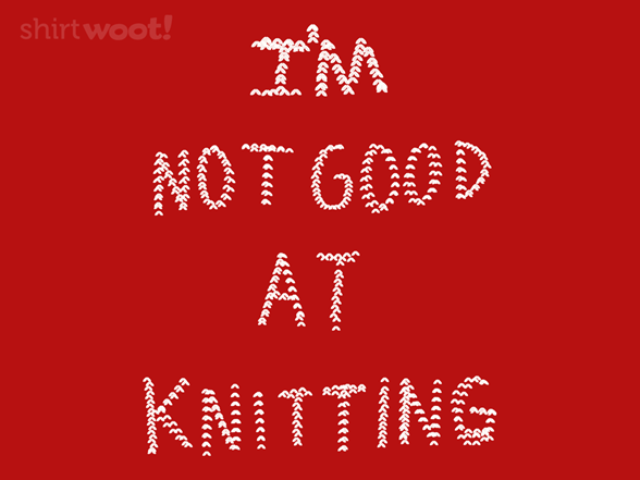 Not Good At Knitting T Shirt