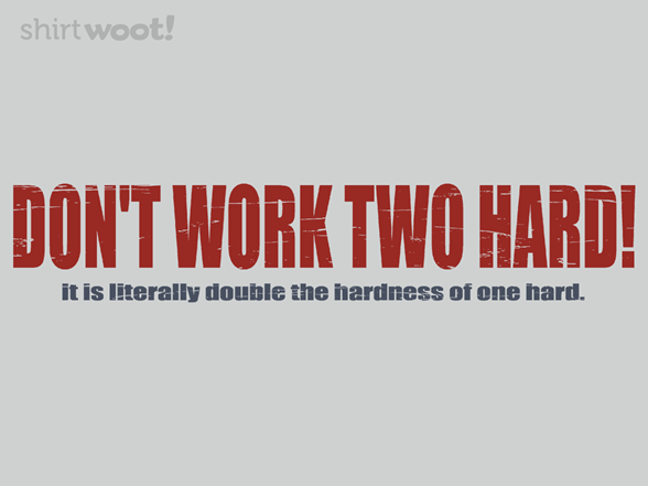 Don't Work Two Hard T Shirt