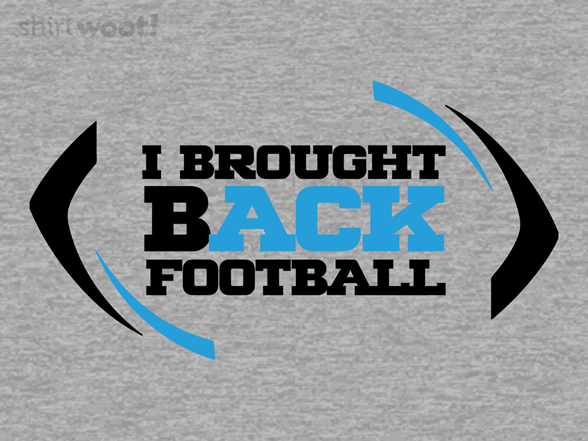 I Brought Back Football T Shirt
