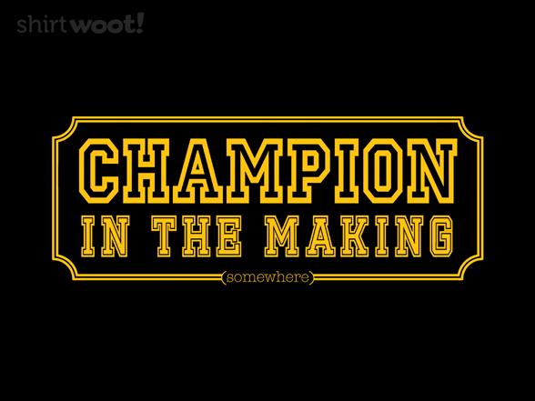 Champion In The Making T Shirt