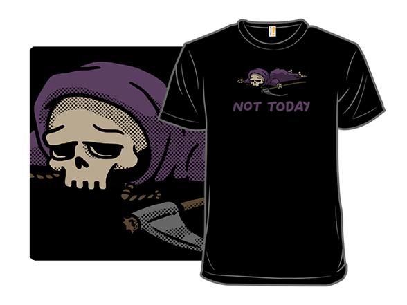 Not Today, Reaper T Shirt