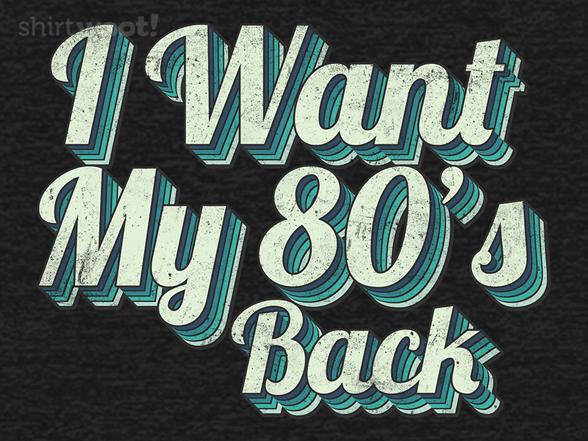 I Want My 80's Back T Shirt