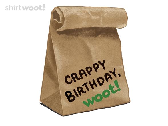 Crappy Birthday, Woot! T Shirt