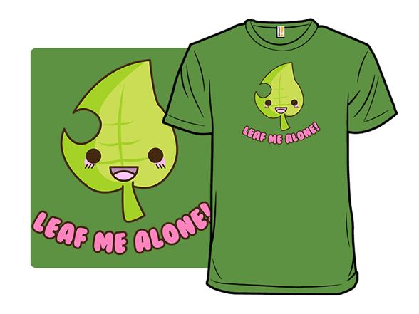 Leaf Me Alone T Shirt
