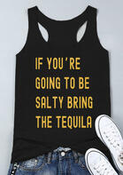 If You're Going To Be Salty Bring The Tequila Tank - Black