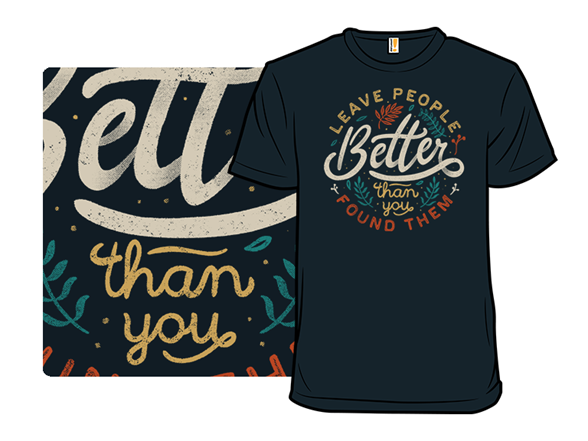 Better Than You Found Them T Shirt