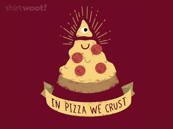 In Pizza We Crust T Shirt