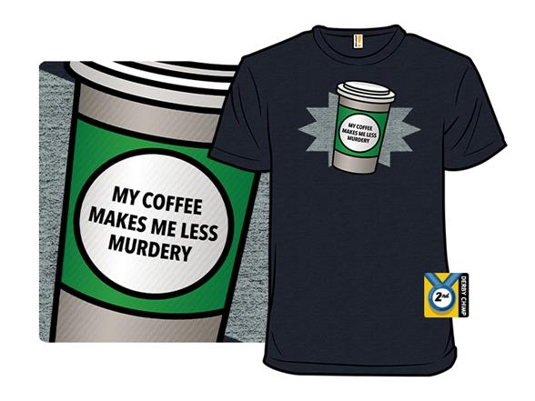Coffee Makes Me Less Murdery T Shirt