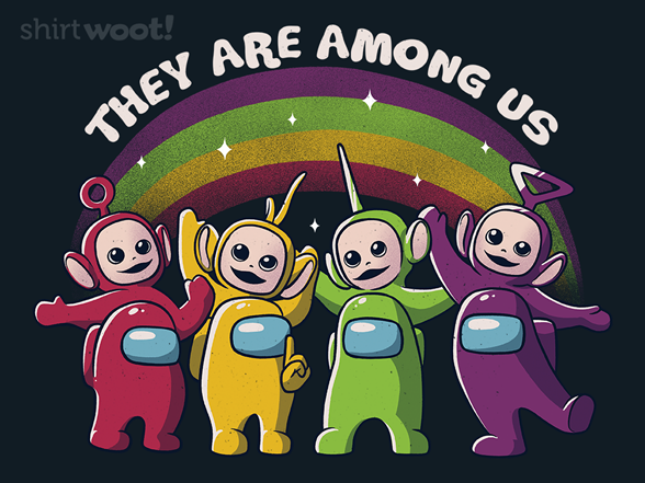They Are Among Us T Shirt