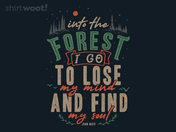 Into The Forest I Go T Shirt