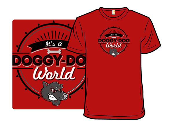 It's A Doggy-dog World T Shirt