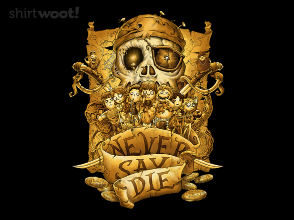 We Never Say Die T Shirt