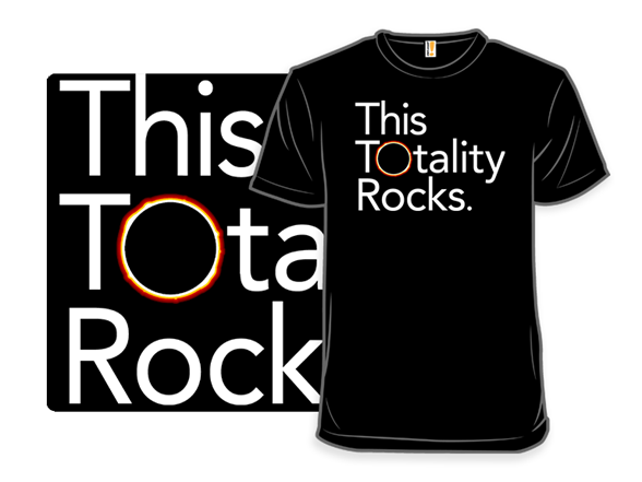 This Totality Rocks T Shirt