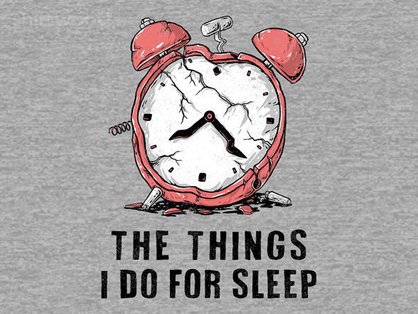 The Things I Do T Shirt
