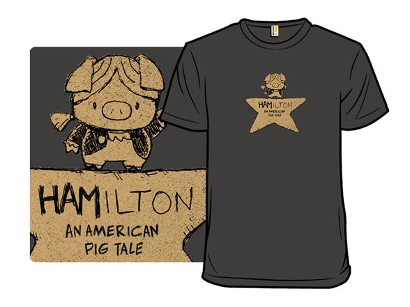Hamilton An American Pig Tale T Shirt