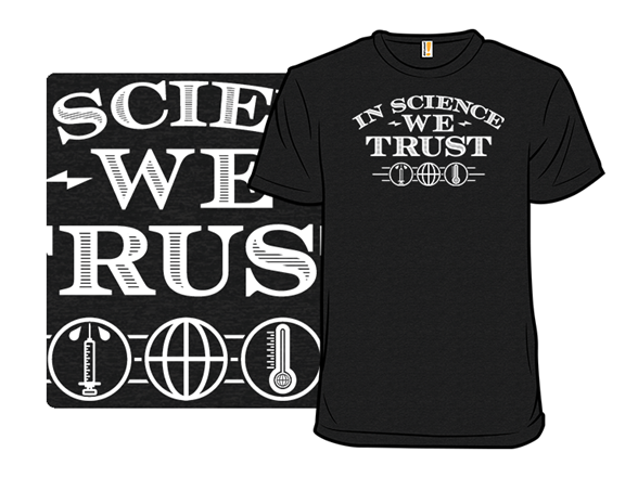 In Science We Trust T Shirt