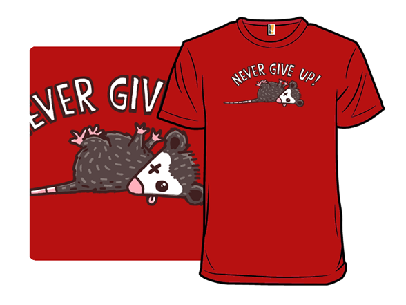 Never Give Up! T Shirt