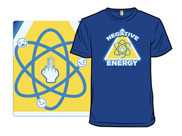 Negative Energy T Shirt