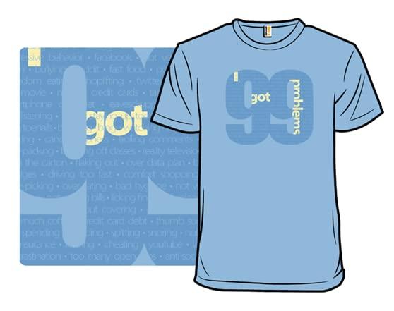 I Got (99) Problems T Shirt