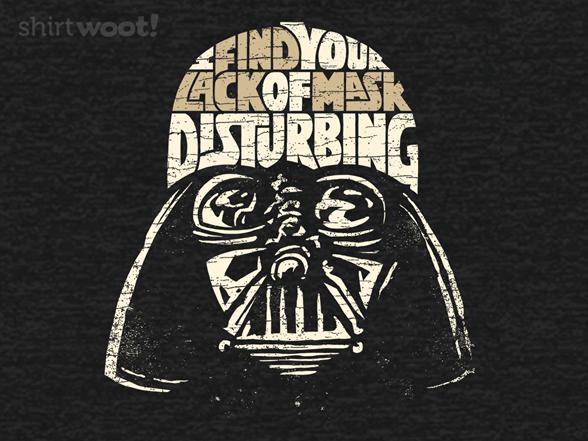 A Disturbing Lack Of Mask T Shirt