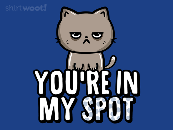 You're In My Spot T Shirt