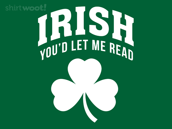 Irish You'd Let Me Read T Shirt