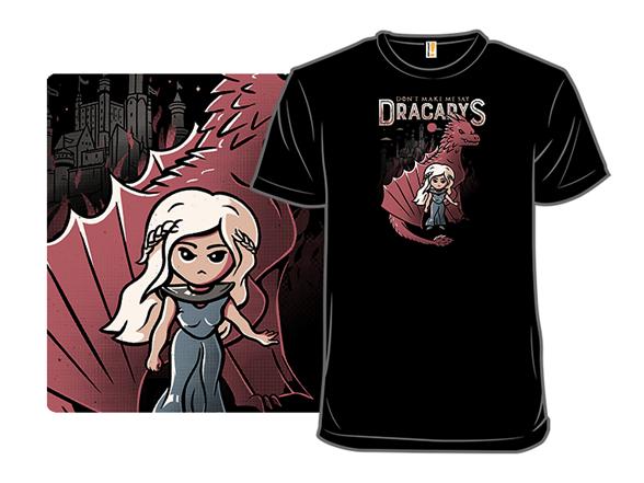 Don't Make Me Say Dracarys T Shirt