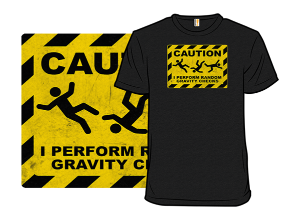 Gravity Checks T Shirt
