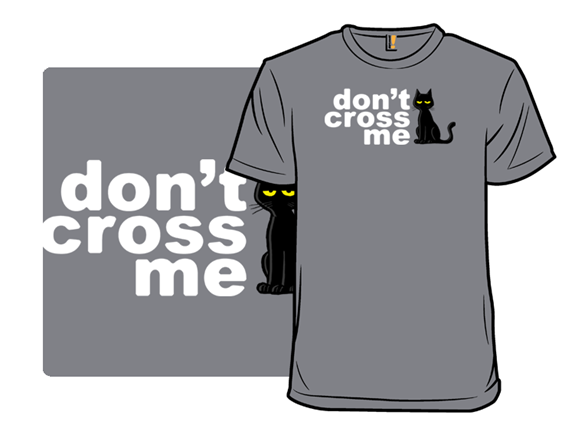 Don't Cross Me T Shirt