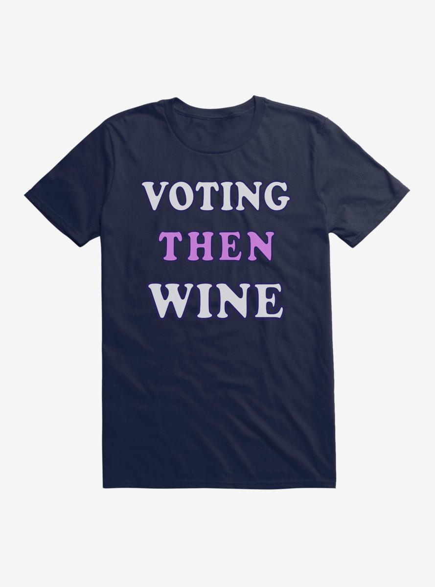 Vote Voting Then Wine T-Shirt