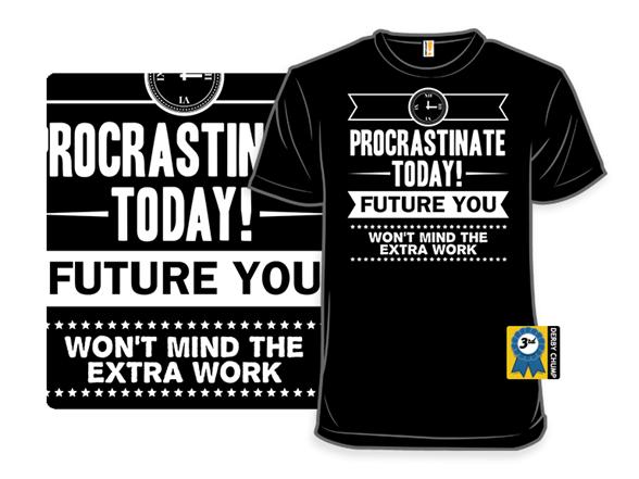 Future Procrastination T Shirt