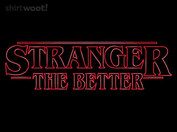 Stranger The Better T Shirt