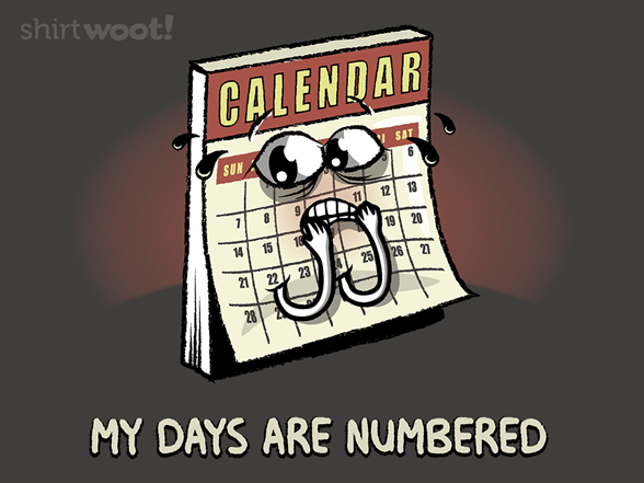 My Days Are Numbered... T Shirt