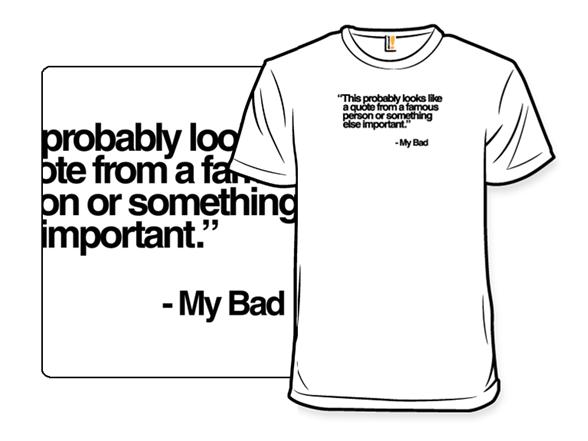 My Bad T Shirt