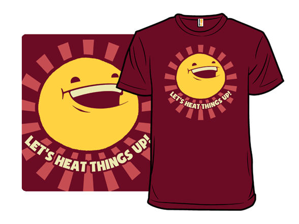 Let's Heat Things Up T Shirt