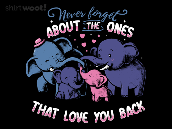 Never Forget About The Ones Who Love You Back T Shirt