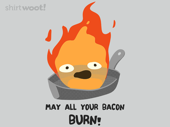May All Your Bacon Burn T Shirt