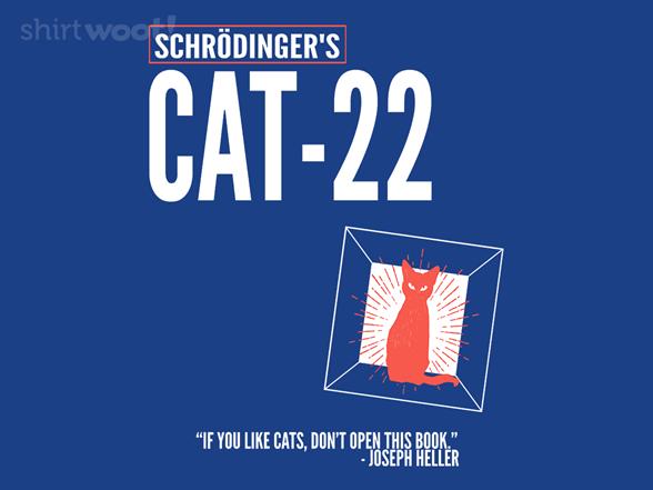 Schroedinger's Cat-22 T Shirt